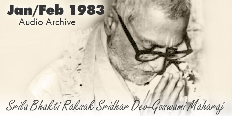 Srila Bhakti Raksak Sridhar Dev-Goswami Maharaj audio archive Jan/Feb 1983