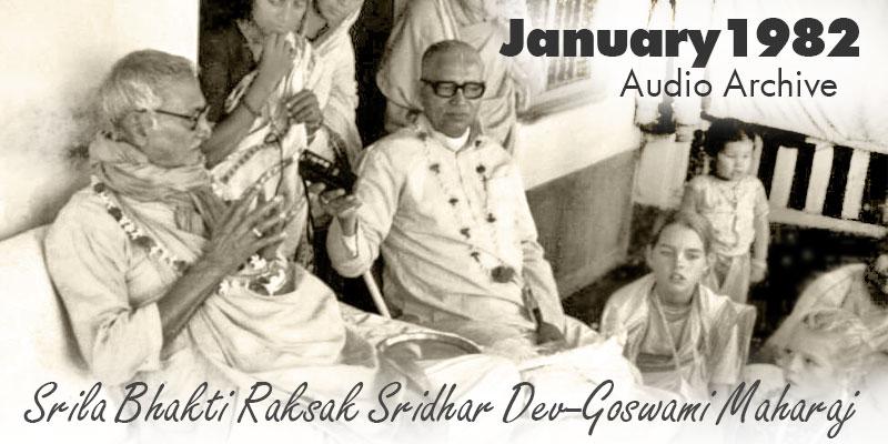 Srila Bhakti Raksak Sridhar Dev-Goswami Maharaj audio archive January 1982