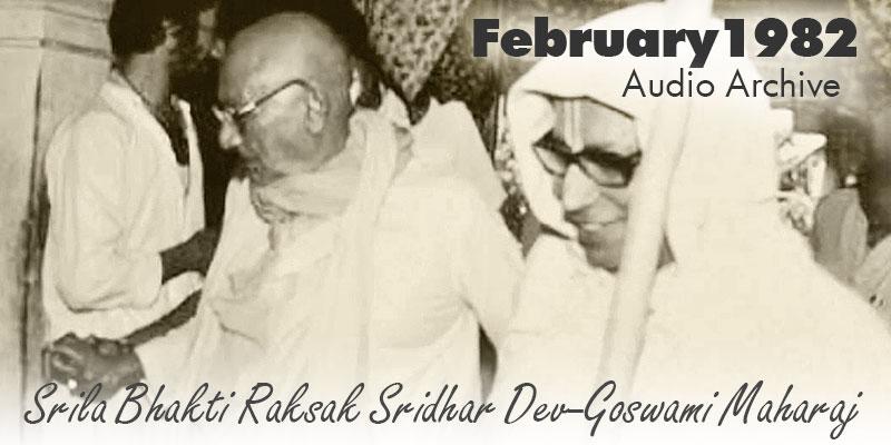 Srila Bhakti Raksak Sridhar Dev-Goswami Maharaj audio archive February 1982