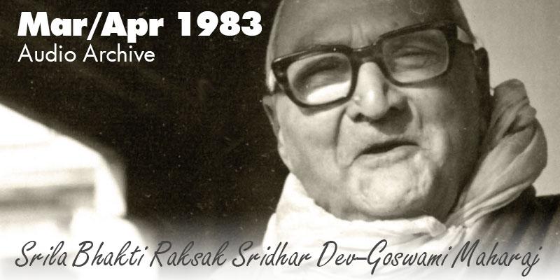 Srila Bhakti Raksak Sridhar Dev-Goswami Maharaj audio archive Mar/Apr 1983
