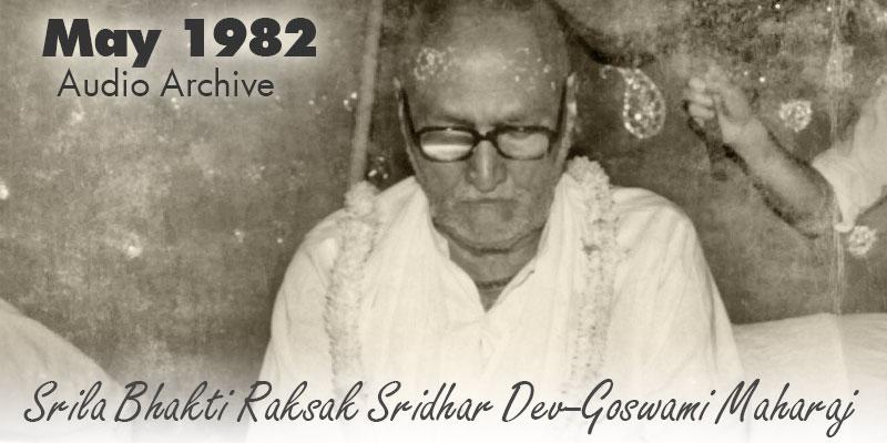 Srila Bhakti Raksak Sridhar Dev-Goswami Maharaj audio archive May 1982