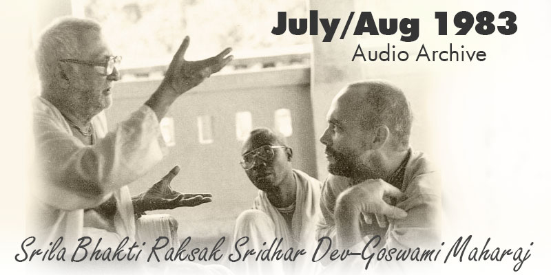 Srila Bhakti Raksak Sridhar Dev-Goswami Maharaj audio archive July/Aug 1983