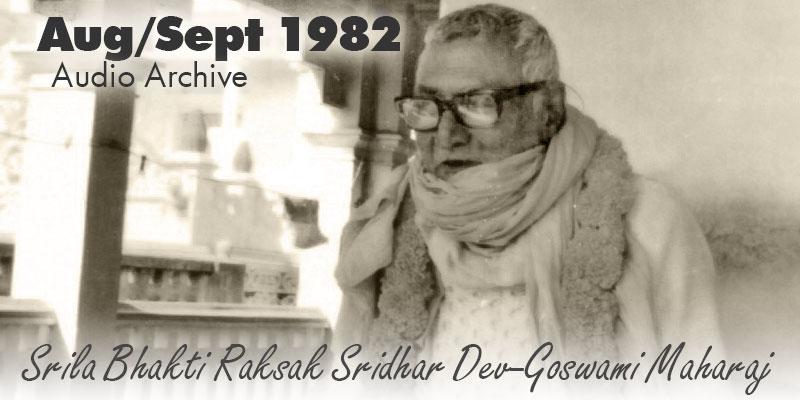 Srila Bhakti Raksak Sridhar Dev-Goswami Maharaj audio archive Aug/Sept 1982