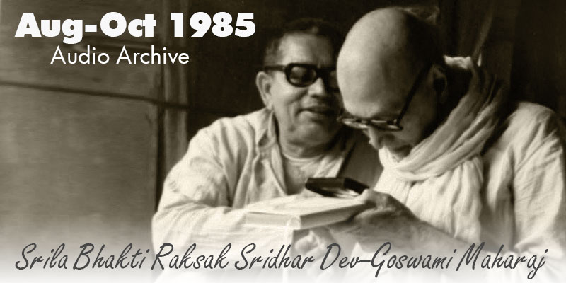 Srila Bhakti Raksak Sridhar Dev-Goswami Maharaj audio archive August-October 1985