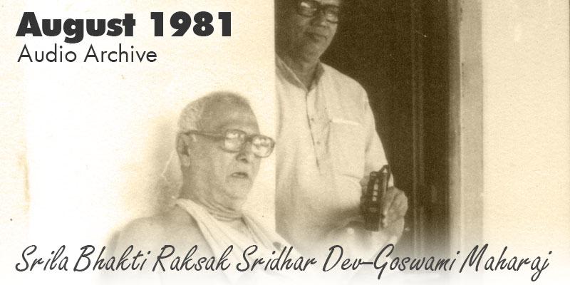 Srila Bhakti Raksak Sridhar Dev-Goswami Maharaj audio archive August 1981