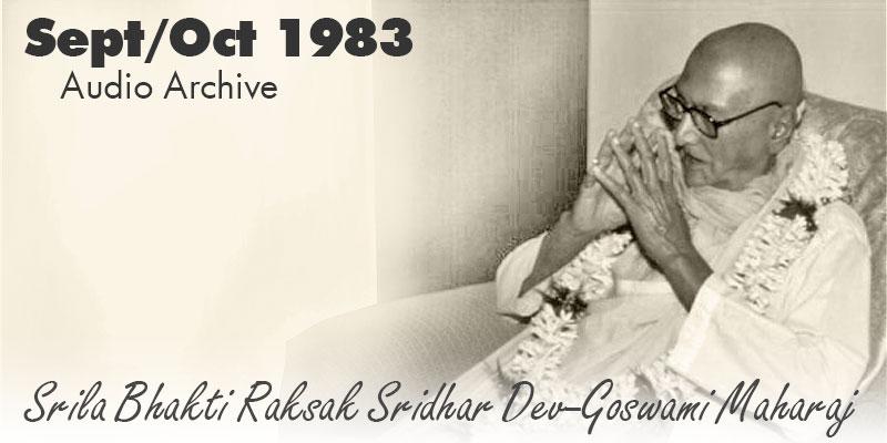 Srila Bhakti Raksak Sridhar Dev-Goswami Maharaj audio archive Sept/Oct 1983