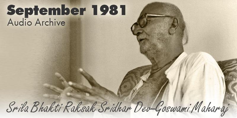 Srila Bhakti Raksak Sridhar Dev-Goswami Maharaj audio archive September 1981