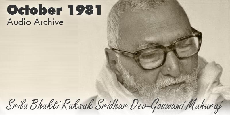 Srila Bhakti Raksak Sridhar Dev-Goswami Maharaj audio archive October 1981