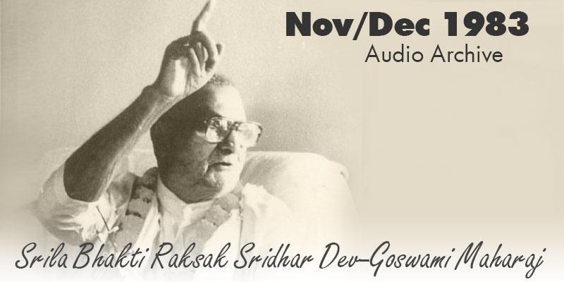Srila Bhakti Raksak Sridhar Dev-Goswami Maharaj audio archive Nov/Dec 1983