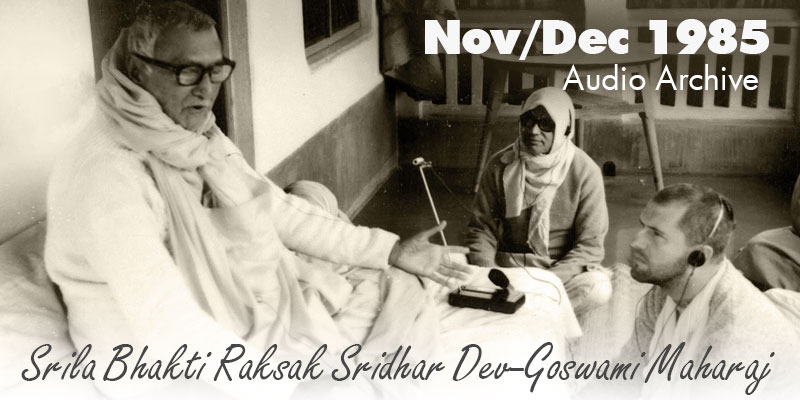 Srila Bhakti Raksak Sridhar Dev-Goswami Maharaj audio archive November-December 1985