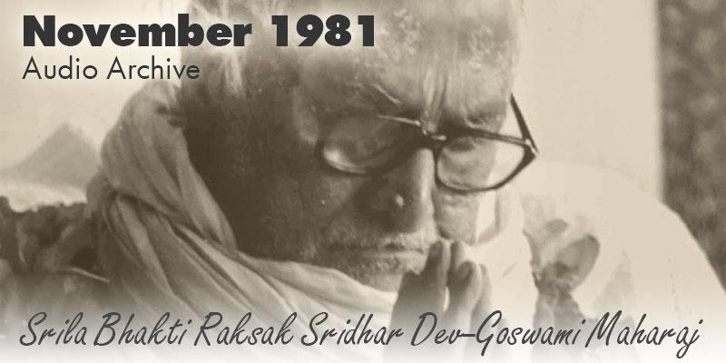 Srila Bhakti Raksak Sridhar Dev-Goswami Maharaj audio archive November 1981
