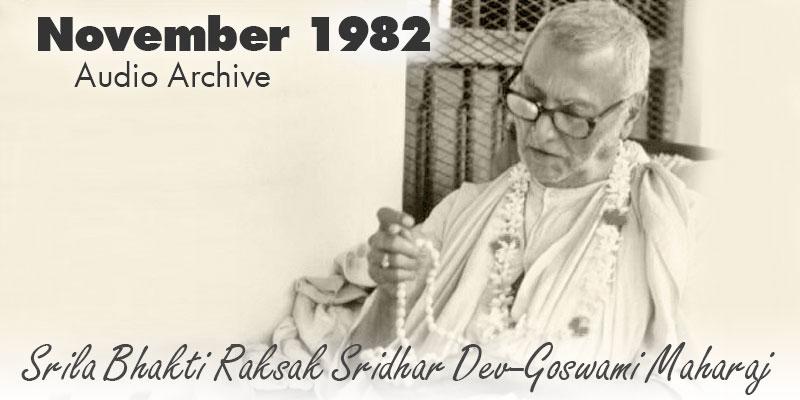 Srila Bhakti Raksak Sridhar Dev-Goswami Maharaj audio archive November 1982