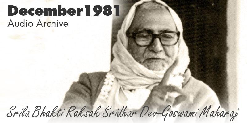 Srila Bhakti Raksak Sridhar Dev-Goswami Maharaj audio archive December 1981