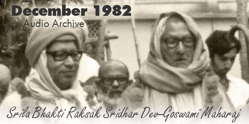 Srila Bhakti Raksak Sridhar Dev-Goswami Maharaj audio archive December 1982