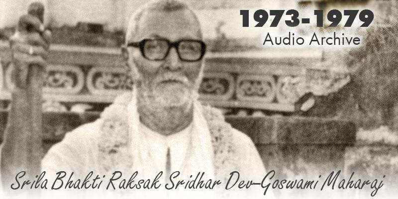 Srila Bhakti Raksak Sridhar Dev-Goswami Maharaj audio archive 1973-1979
