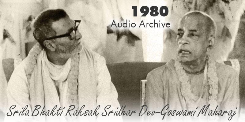 Srila Bhakti Raksak Sridhar Dev-Goswami Maharaj audio archive 1980