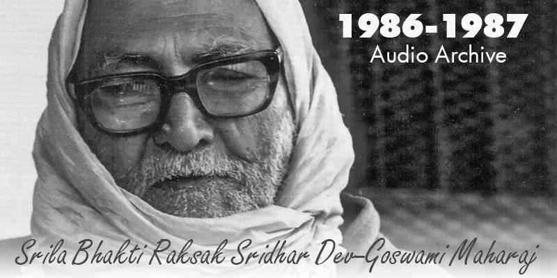 Srila Bhakti Raksak Sridhar Dev-Goswami Maharaj audio archive 1986-1987